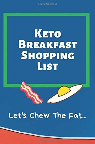 Keto Breakfast Shopping List: Let's Chew The Fat... 6x9...