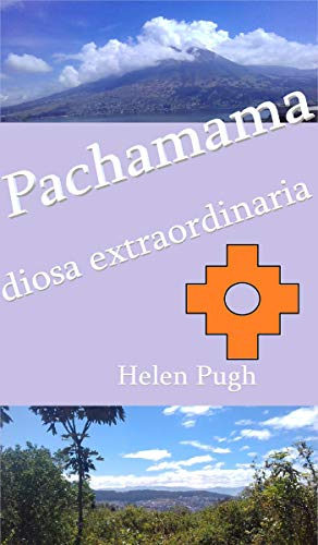 Front cover for the book Pachamama, diosa extraordinaria by Helen Pugh