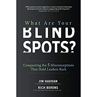 What Are Your Blind Spots?     Conquering the 5 Misconceptions That Hold Leaders Back              Written by:                                                                                                                                 Jim Haudan,                                                                                        Rich Berens                               Narrated by:                                                                                                                                 Michael Anthony                      Length: 4 hrs and 54 mins     Not rated yet     Overall 0.0