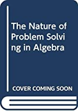 The Nature of Problem Solving in Algebra