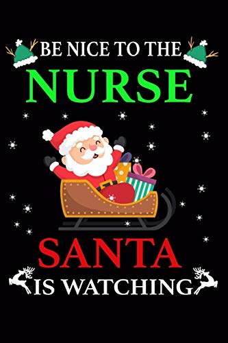 Be Nice To The Nurse Santa Is Watching.: Nurse Practitioner Gifts Women. Great Idea Christmas Gifts for nurse Journal. Composition Notebook 6*9 Lines Paper.