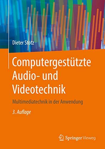 Computergestützte Audio- und Videotechnik: Multimediatechnik in der Anwendung