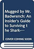 Mugged by Mr. Badwrench: An Insider's Guide to Surviving the Shark-Infested Waters of Buying, Maintaining, and Repairing Your Car