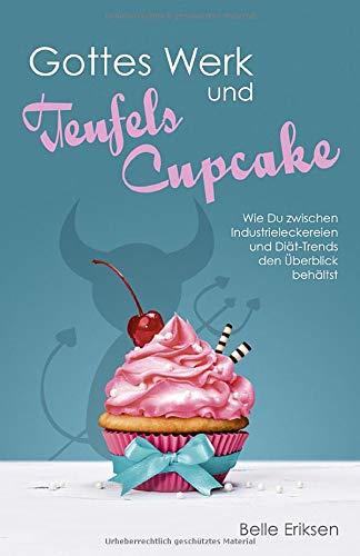 Gottes Werk und Teufels Cupcake: Wie Du zwischen Industrieleckereien und Diät-Trends den Überblick behältst