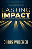 Lasting Impact: How to Create a Life and Business that Lives Beyond You