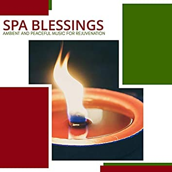 Spa Blessings - Ambient And Peaceful Music For Rejuvenation