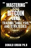 MASTERING THE BITCOIN LORD TRADING, ANALYSIS, AND STRATEGIES