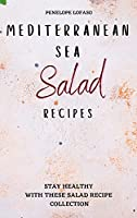 Mediterranean Sea Salad Recipes: Stay Healthy with These Salad Recipe Collection