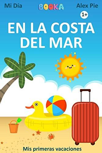 En la Costa del Mar: Libro con ilustraciones coloridas sobre las vacaciones en la costa del mar para los niños pequeños. (Mi Dia) (Spanish Edition)