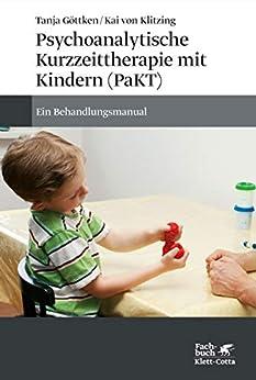 Psychoanalytische Kurzzeittherapie mit Kindern (PaKT): Ein Behandlungsmanual (German Edition) by [Tanja Göttken, Kai Klitzing, Kai von Klitzing]