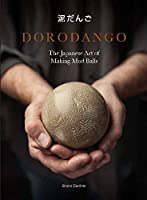 Dorodango: The Japanese Art of Making Mud Balls (Ceramic Art Projects, Mindfulness and Meditation Books)