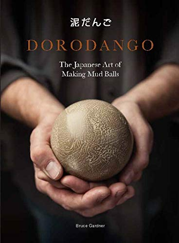 Compare Textbook Prices for Dorodango: The Japanese Art of Making Mud Balls Ceramic Art Projects, Mindfulness and Meditation Books Illustrated Edition ISBN 9781786274984 by Gardner, Bruce