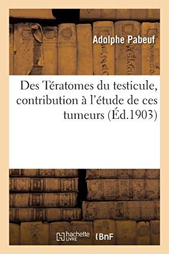 Des Tératomes Du Testicule, Contribution À l'Étude de Ces Tumeurs
