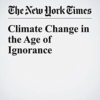 Climate Change in the Age of Ignorance                   By:                                                                                                                                 Robert N. Proctor                               Narrated by:                                                                                                                                 Fleet Cooper                      Length: 8 mins     Not rated yet     Overall 0.0