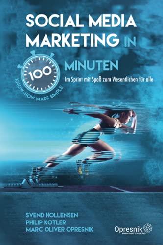 Social Media Marketing in 100 Minuten: Im Sprint mit Spaß zum Wesentlichen für alle (Opresnik Management Guides, Band 31)