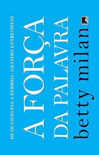 A força da palavra: De Octavio Paz a Derrida: grandes entrevistas