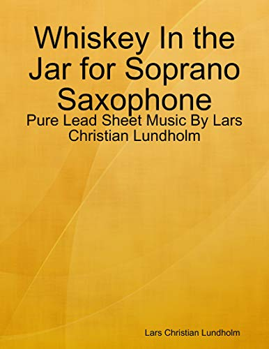 Whiskey In the Jar for Soprano Saxophone - Pure Lead Sheet Music By Lars Christian Lundholm (English Edition)