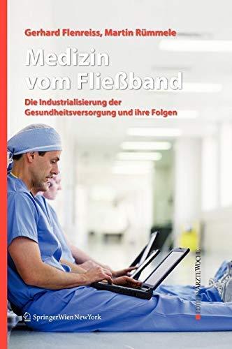 Medizin vom Fließband: Die Industrialisierung der Gesundheitsversorgung und ihre Folgen (Edition Ärztewoche)