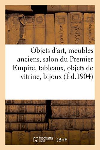 Objets d'art, meubles anciens, salon du Premier Empire, tableaux, objets de vitrine,...