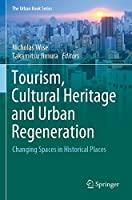 Tourism, Cultural Heritage and Urban Regeneration: Changing Spaces in Historical Places (The Urban Book Series)