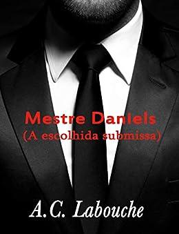 Mestre Daniels (A escolhida submissa Livro 3) por [A.C. Labouche, Camille Collins]