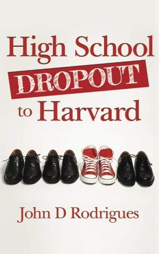 [(High School Dropout to Harvard)] [By (author) John D Rodrigues] published on (February, 2012)