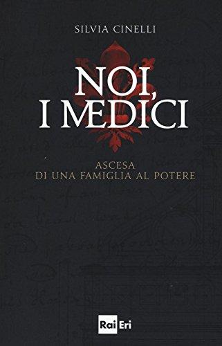 Noi, i Medici. Ascesa di una famiglia al potere