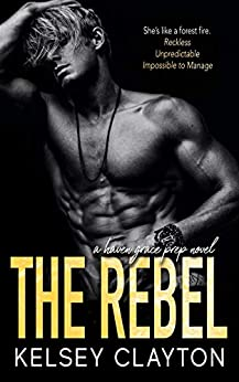The Rebel: A Student Teacher Romance (Haven Grace Prep Book 3) by [Kelsey Clayton]