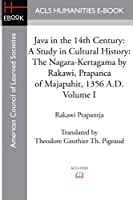 Java in the 14th Century: A Study in Cultural History The Nagara-Kertagama by Rakawi, Prapanca of Majapahit, 1356 A.D.