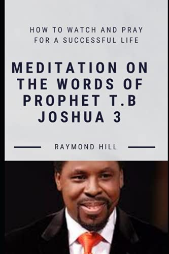 MEDITATION ON THE WORDS OF PROPHET T.B JOSHUA BOOK 3: How To Watch And Pray For A successful Life. (PROPHET TB JOSHUA SPEAKS : MEDITATIONS ON THE WORDS OF A 21ST CENTURY PROPHET)