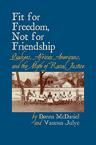 Compare Textbook Prices for Fit for Freedom, Not for Friendship: Quakers, African Americans, and the Myth of Racial Justice 1st Edition ISBN 9781888305807 by Donna McDaniel,Vanessa D. Julye