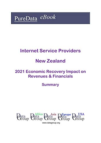 Internet Service Providers New Zealand Summary: 2021 Economic Recovery Impact on Revenues & Financials (English Edition)