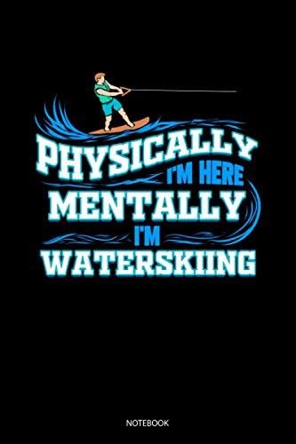 Physically I'm Here Mentally I'm Watersking Notebook: Liniertes Notizbuch A5 - Wassersport Notizheft I Wasserski Wakeboarding Wakeboarder Mädchen Geschenk
