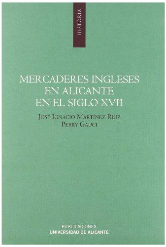 Mercaderes ingleses en Alicante en el siglo XVII: Estudio y edición de la correspondencia comercial de Richard Houncell & CO. (Monografías)