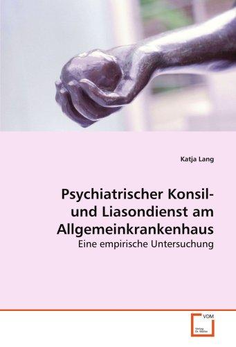 Psychiatrischer Konsil- und Liasondienst am Allgemeinkrankenhaus: Eine empirische Untersuchung