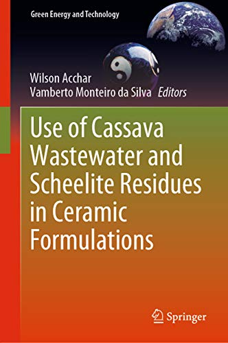 Use of Cassava Wastewater and Scheelite Residues in Ceramic Formulations (Green Energy and Technology) (English Edition)