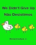 We Didn't Give Up Não Desistimos: Children's Picture Book English-Portuguese (Brazil) (Bilingual Edition)