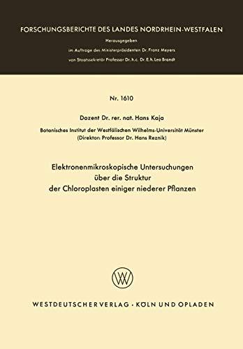 Elektronenmikroskopische Untersuchungen über die Struktur der Chloroplasten einiger niederer Pflanzen (Forschungsberichte des Landes Nordrhein-Westfalen, 1610, Band 1610)