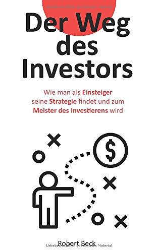 Der Weg des Investors: Wie man als Einsteiger seine Strategie findet und zum Meister des Investierens wird