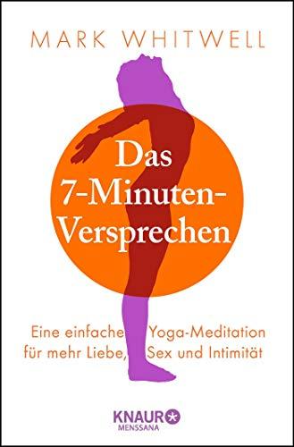 Das 7-Minuten-Versprechen: Eine einfache Yoga-Meditation für mehr Liebe, Sex und Intimität