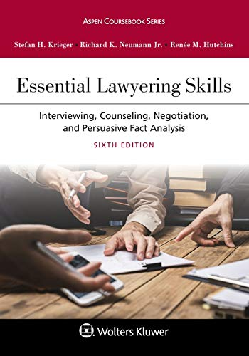 Compare Textbook Prices for Essential Lawyering Skills: Interviewing, Counseling, Negotiation, and Persuasive Fact Analysis Aspen Coursebook Series 6 Edition ISBN 9781543808889 by Krieger, Stefan H.,Neumann Jr., Richard K.,Hutchins, Renée M.