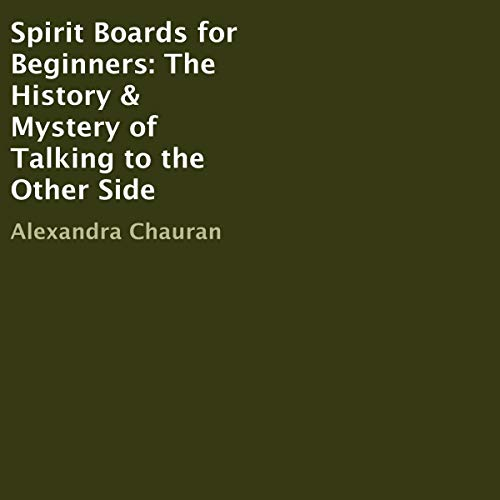 Spirit Boards for Beginners: The History & Mystery of Talking to the Other Side audiobook cover art