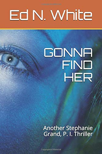 GONNA FIND HER: Another Stephanie Grand, P. I. Thriller