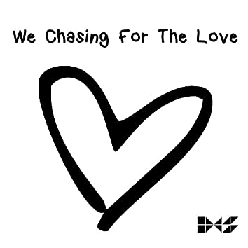 We Chasing for the Love