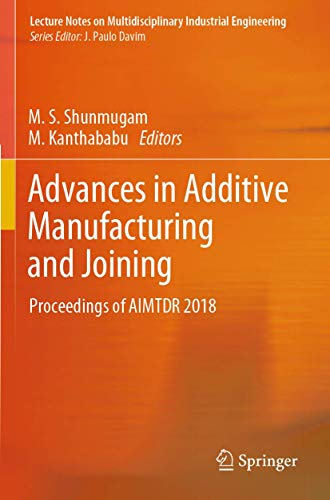 Advances in Additive Manufacturing and Joining: Proceedings of AIMTDR 2018 (Lecture Notes on Multidisciplinary Industrial Engineering)
