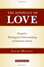 The Epiphany of Love: Toward a Theological Understanding of Christian Action (Ressourcement: Retrieval and Renewal in Catholic Thought (RRRCT))