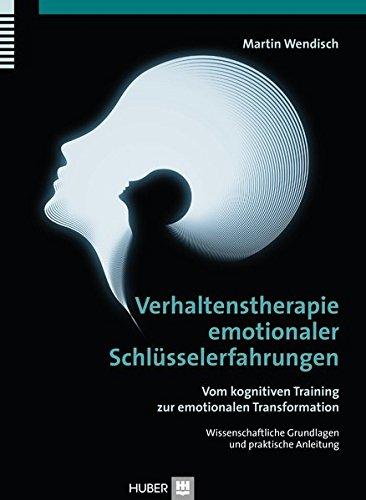 Verhaltenstherapie emotionaler Schlüsselerfahrungen: Vom kognitiven Training zur emotionalen Transformation, Wissenschaftliche Grundlagen und praktische Anleitung