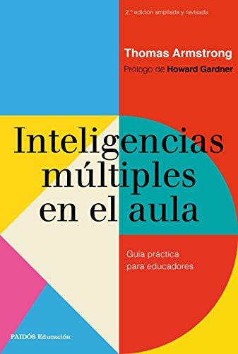 Inteligencias múltiples en el aula: Guía práctica para educadores (Educación)