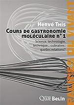 Cours de gastronomie moléculaire - Tome 1, Science, technologie, technique... culinaires : quelles relations ? de Hervé This