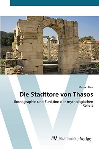Die Stadttore von Thasos: Ikonographie und Funktion der mythologischen Reliefs